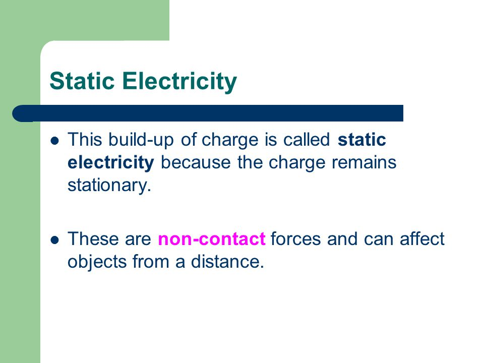 Static Electricity This build-up of charge is called static electricity because the charge remains stationary.