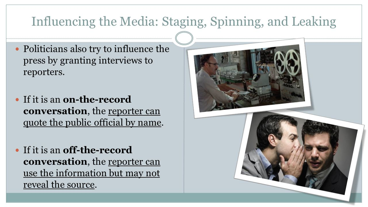 Influencing the Media: Staging, Spinning, and Leaking