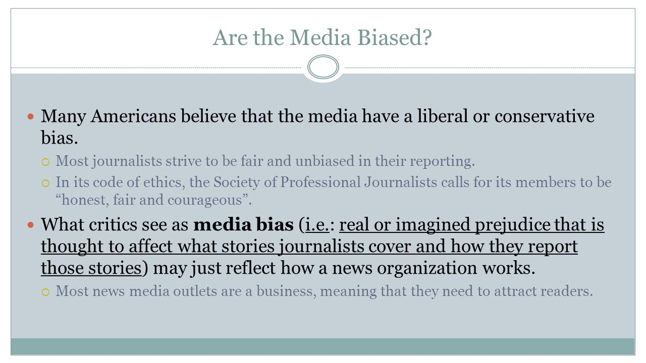 Are the Media Biased Many Americans believe that the media have a liberal or conservative bias.