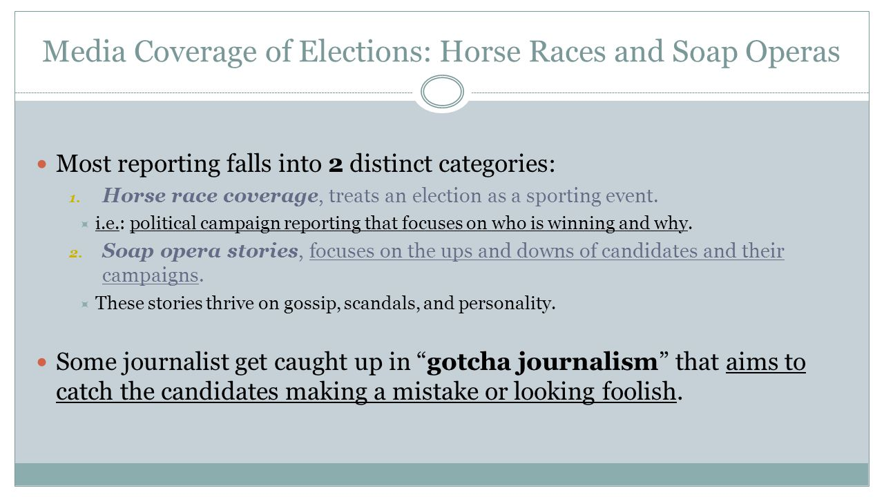Media Coverage of Elections: Horse Races and Soap Operas