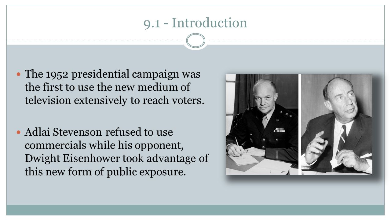 9.1 - Introduction The 1952 presidential campaign was the first to use the new medium of television extensively to reach voters.