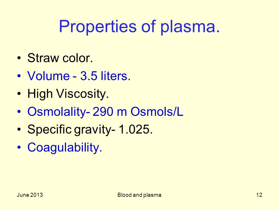Properties of plasma. Straw color. Volume - 3.5 liters.