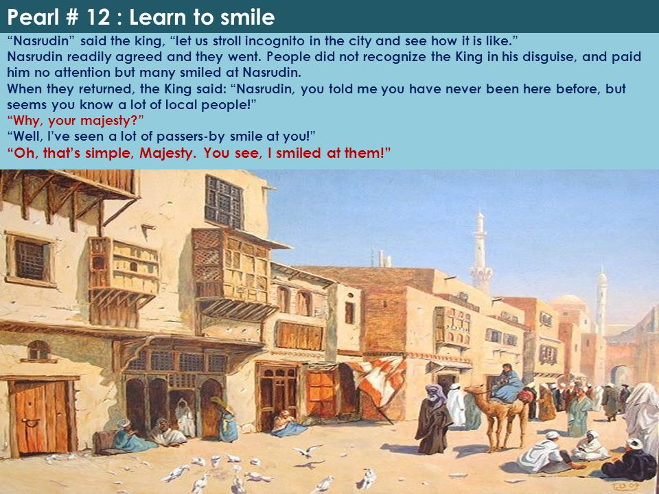 Pearl # 12 : Learn to smile Nasrudin said the king, let us stroll incognito in the city and see how it is like.