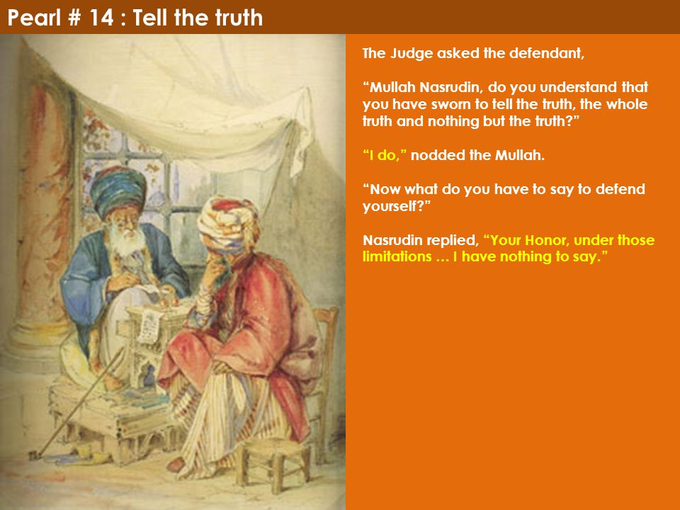 Pearl # 14 : Tell the truth The Judge asked the defendant,