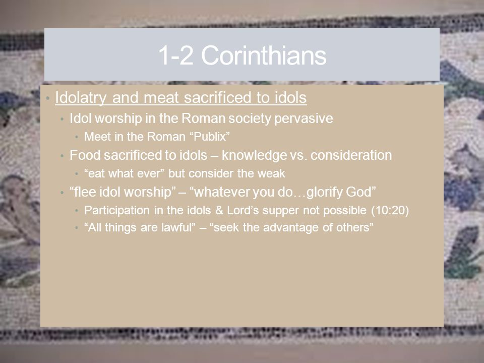 1-2 Corinthians Idolatry and meat sacrificed to idols