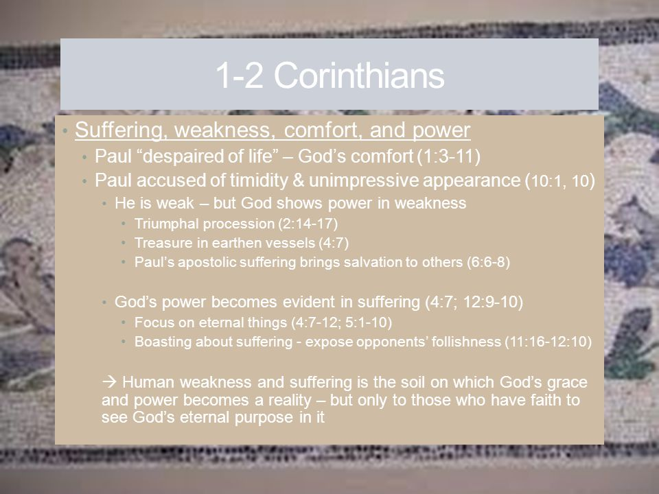 1-2 Corinthians Suffering, weakness, comfort, and power