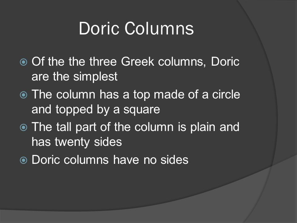 Doric Columns Of the the three Greek columns, Doric are the simplest