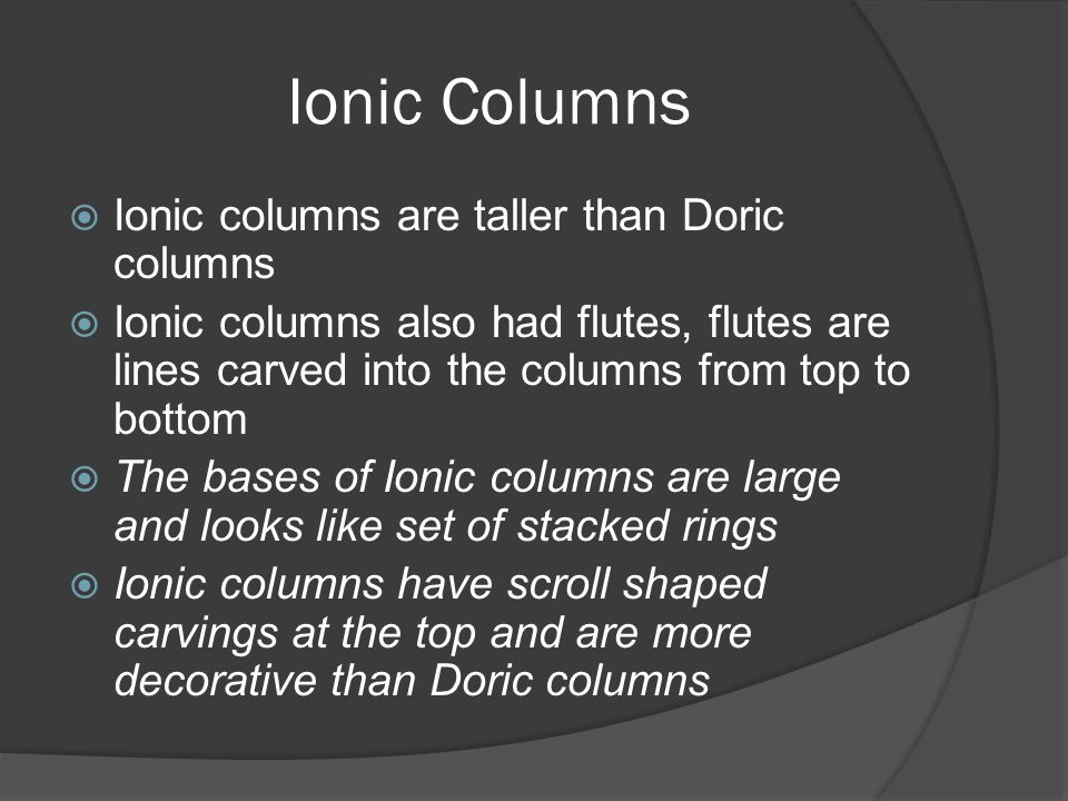 Ionic Columns Ionic columns are taller than Doric columns
