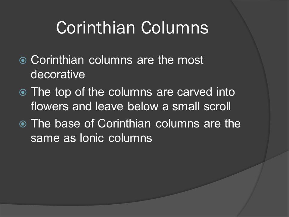 Corinthian Columns Corinthian columns are the most decorative