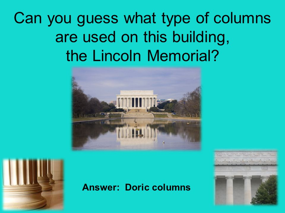 Can you guess what type of columns are used on this building, the Lincoln Memorial