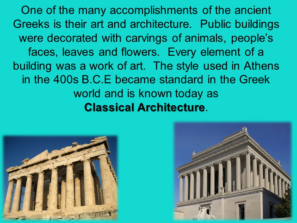 One of the many accomplishments of the ancient Greeks is their art and architecture.