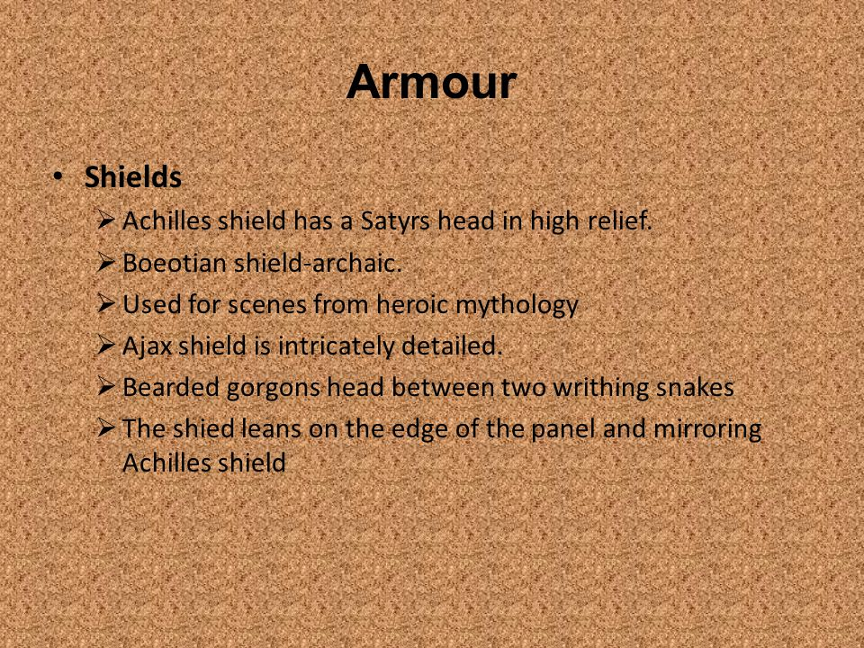 Armour Shields Achilles shield has a Satyrs head in high relief.