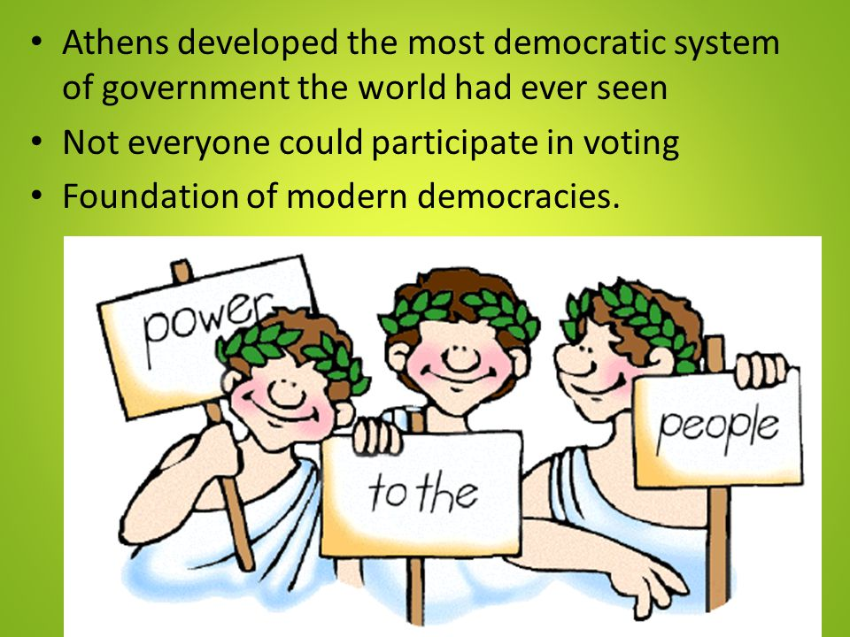 Athens developed the most democratic system of government the world had ever seen