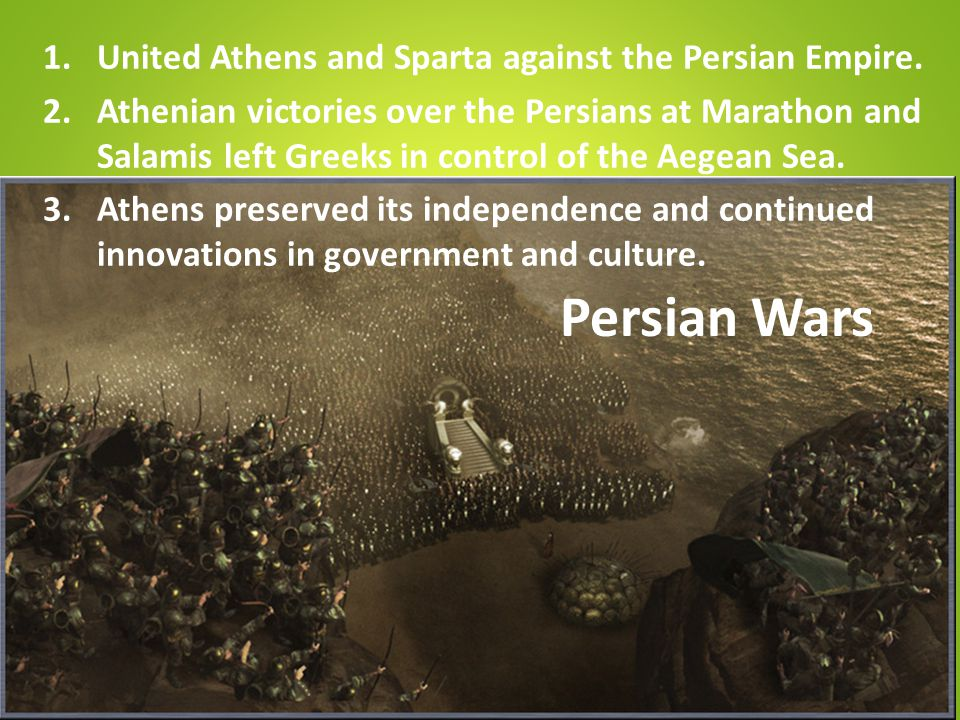 Persian Wars United Athens and Sparta against the Persian Empire.