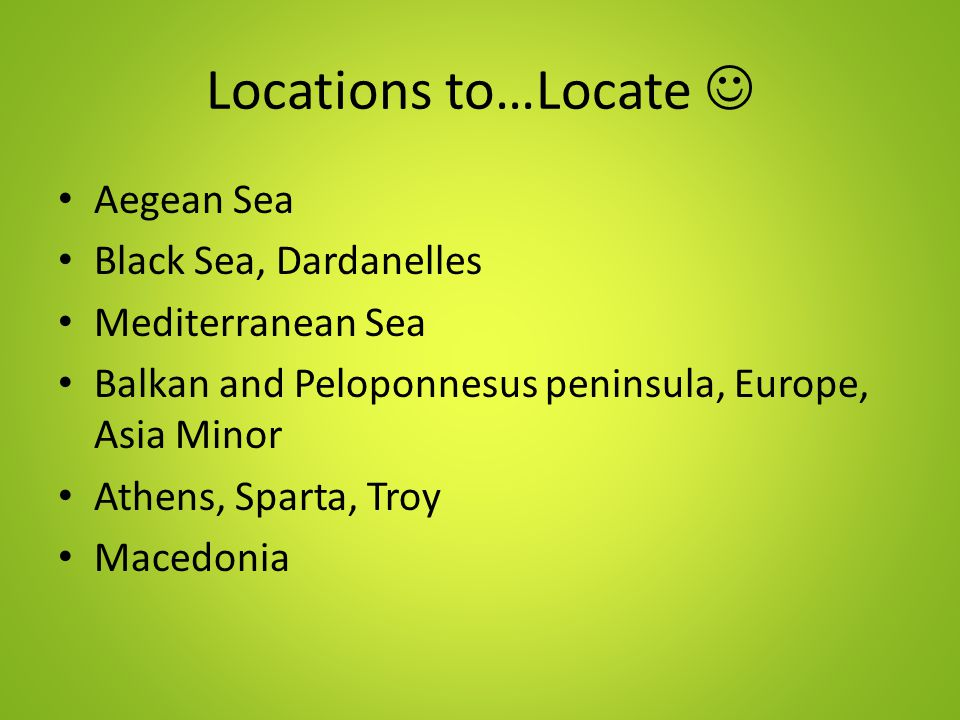 Locations to…Locate  Aegean Sea Black Sea, Dardanelles