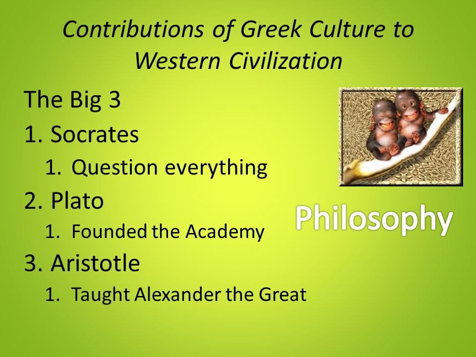 What are the Ancient Greeks' contributions to Western Civilization?