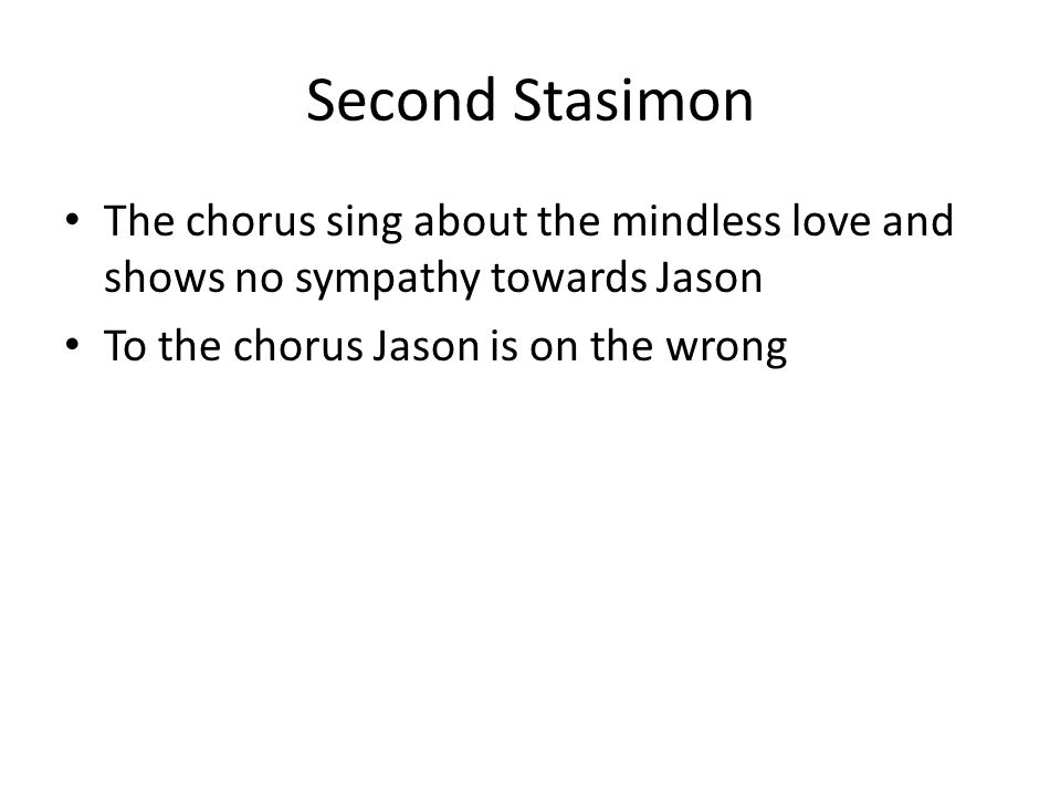 Second Stasimon The chorus sing about the mindless love and shows no sympathy towards Jason.