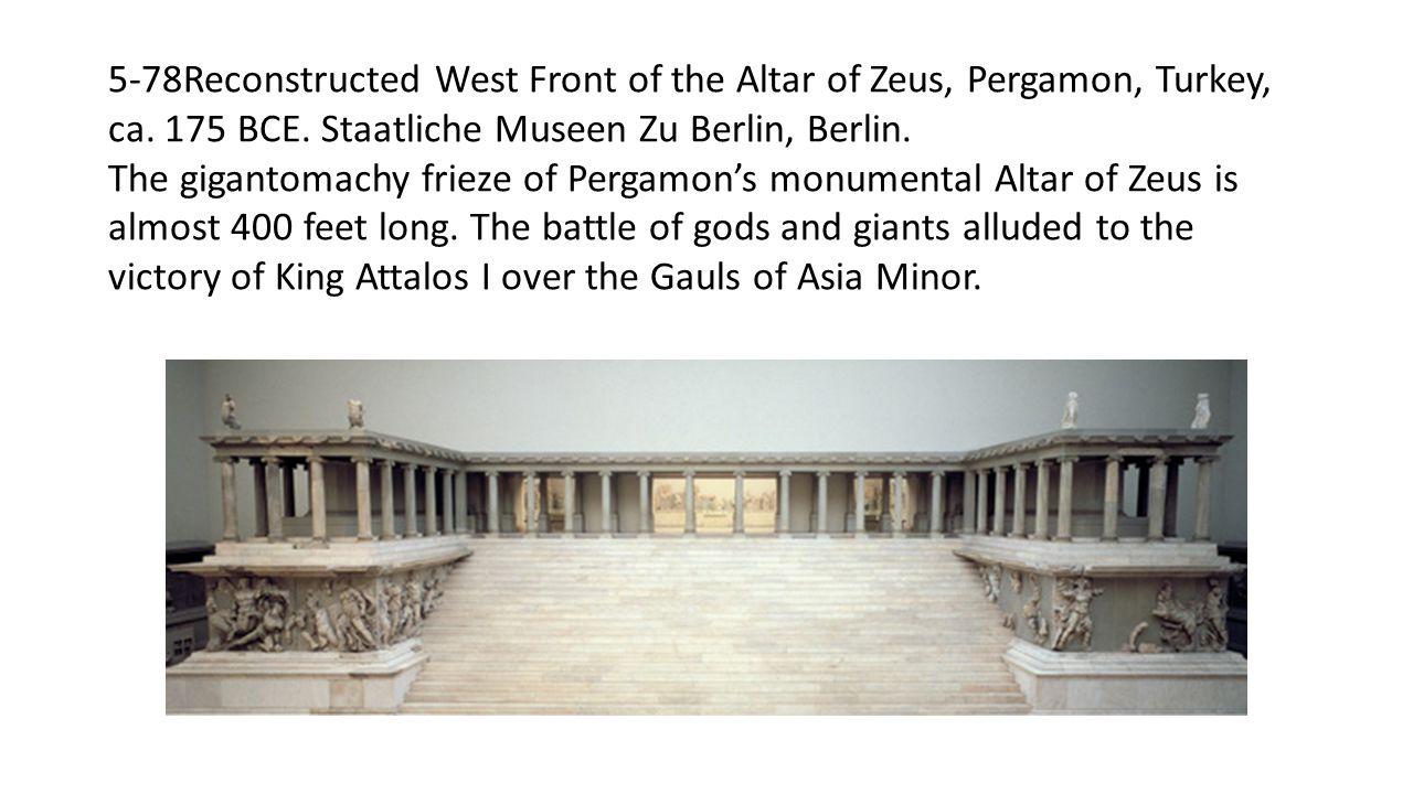 5-78Reconstructed West Front of the Altar of Zeus, Pergamon, Turkey, ca. 175 BCE. Staatliche Museen Zu Berlin, Berlin.