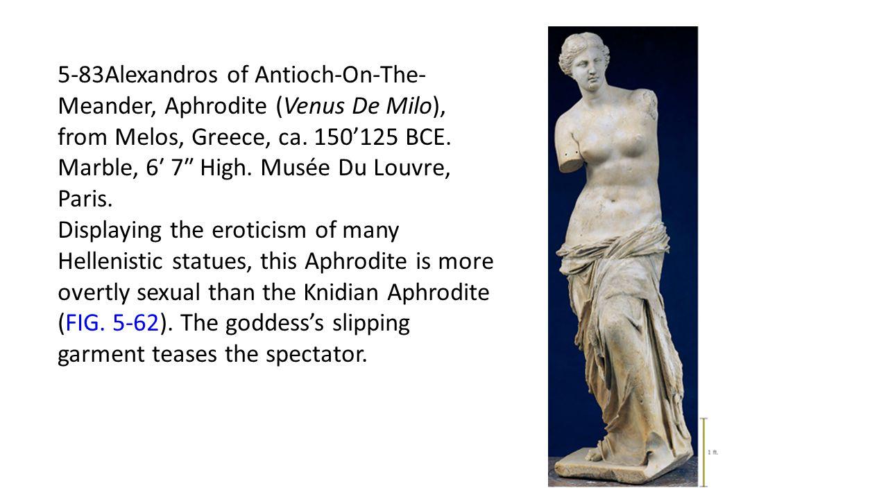5-83Alexandros of Antioch-On-The-Meander, Aphrodite (Venus De Milo), from Melos, Greece, ca. 150'125 BCE. Marble, 6′ 7″ High. Musée Du Louvre, Paris.
