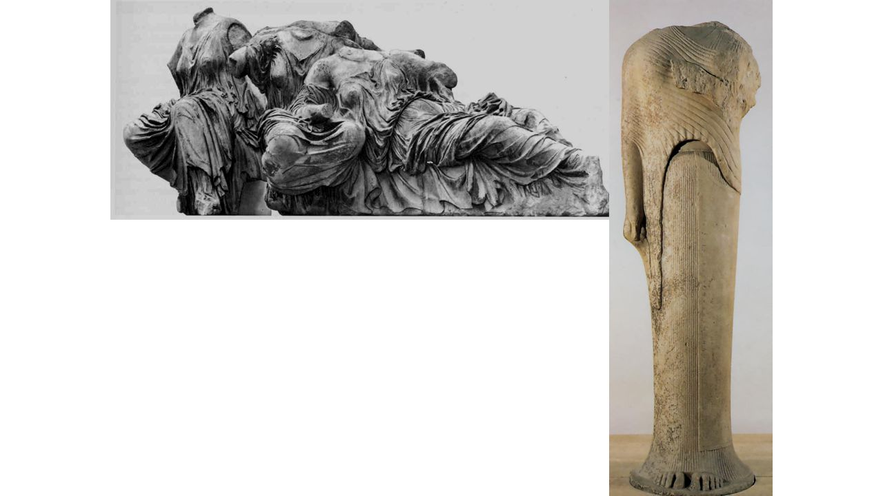 Greek Archaic, Hera of Samos, ~570 BCE COMPARE TREATMENT OF DRAPERY—PHIDIAS'S WET DRAPERY STYLE ON LEFT, FOUND IN PEDIMENT ON PARTHENON