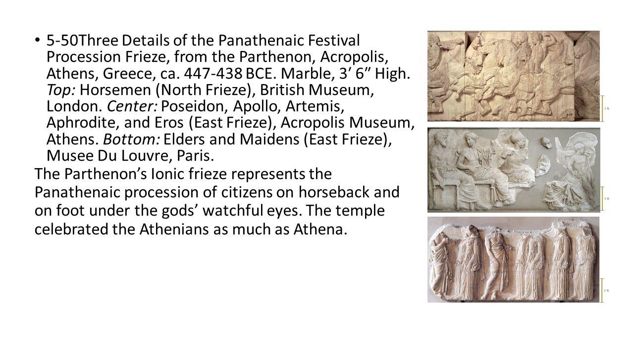 5-50Three Details of the Panathenaic Festival Procession Frieze, from the Parthenon, Acropolis, Athens, Greece, ca. 447-438 BCE. Marble, 3′ 6″ High. Top: Horsemen (North Frieze), British Museum, London. Center: Poseidon, Apollo, Artemis, Aphrodite, and Eros (East Frieze), Acropolis Museum, Athens. Bottom: Elders and Maidens (East Frieze), Musee Du Louvre, Paris.