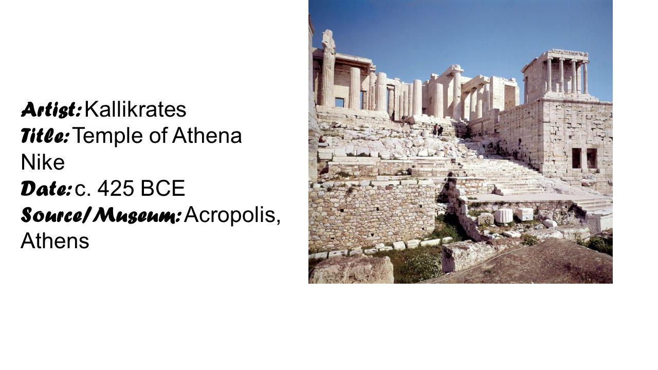 Artist: Kallikrates Title: Temple of Athena Nike Date: c. 425 BCE Source/Museum: Acropolis, Athens