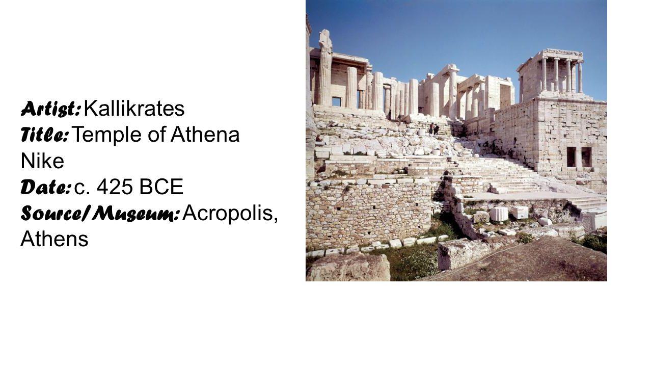 Artist: Kallikrates Title: Temple of Athena Nike Date: c. 425 BCE Source/Museum: Acropolis, Athens