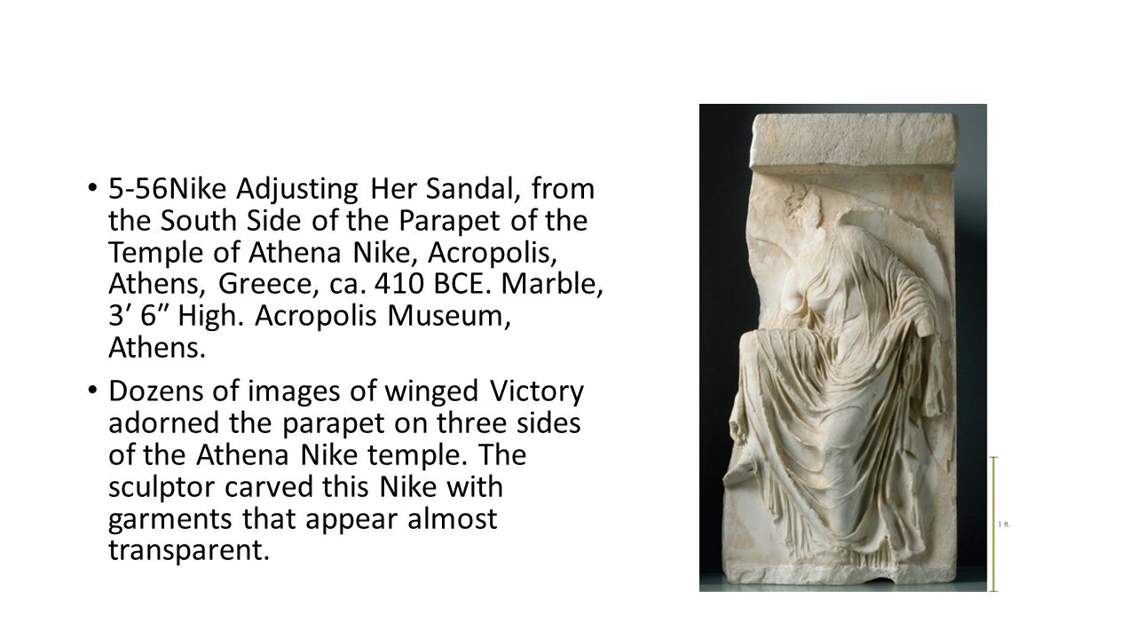 5-56Nike Adjusting Her Sandal, from the South Side of the Parapet of the Temple of Athena Nike, Acropolis, Athens, Greece, ca. 410 BCE. Marble, 3′ 6″ High. Acropolis Museum, Athens.