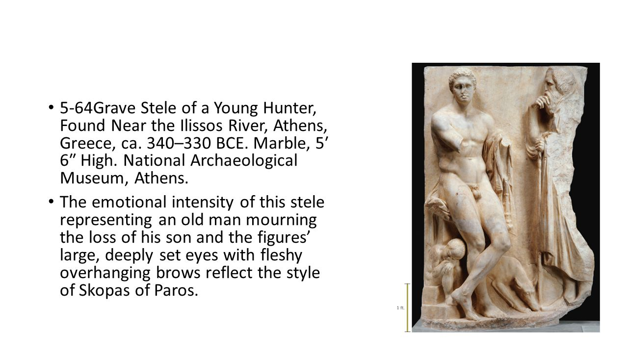 5-64Grave Stele of a Young Hunter, Found Near the Ilissos River, Athens, Greece, ca. 340–330 BCE. Marble, 5′ 6″ High. National Archaeological Museum, Athens.