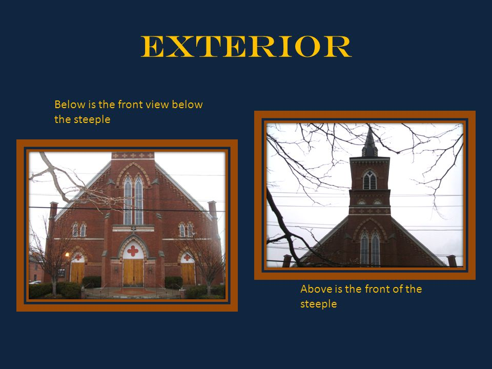 Exterior Below is the front view below the steeple