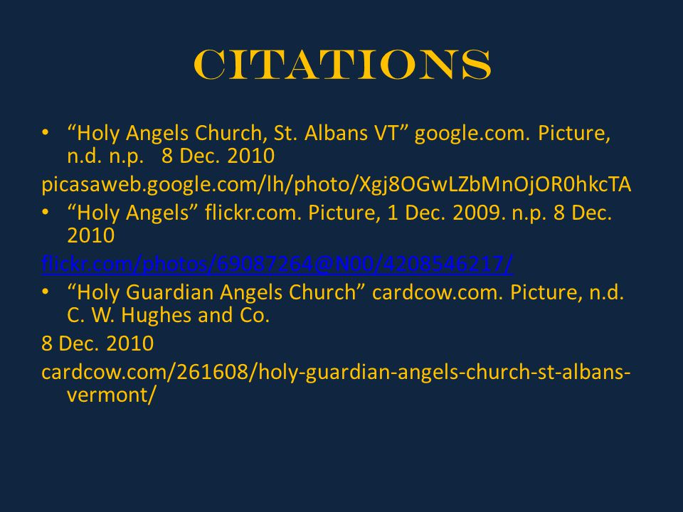 Citations Holy Angels Church, St. Albans VT google.com. Picture, n.d. n.p. 8 Dec. 2010. picasaweb.google.com/lh/photo/Xgj8OGwLZbMnOjOR0hkcTA.