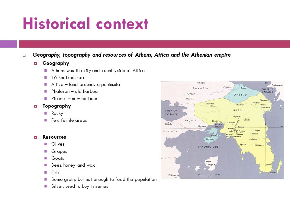Historical context Geography, topography and resources of Athens, Attica and the Athenian empire. Geography.