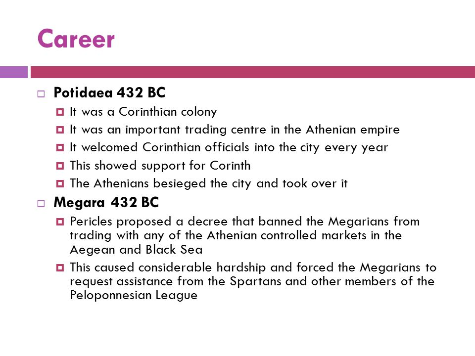 Career Potidaea 432 BC Megara 432 BC It was a Corinthian colony