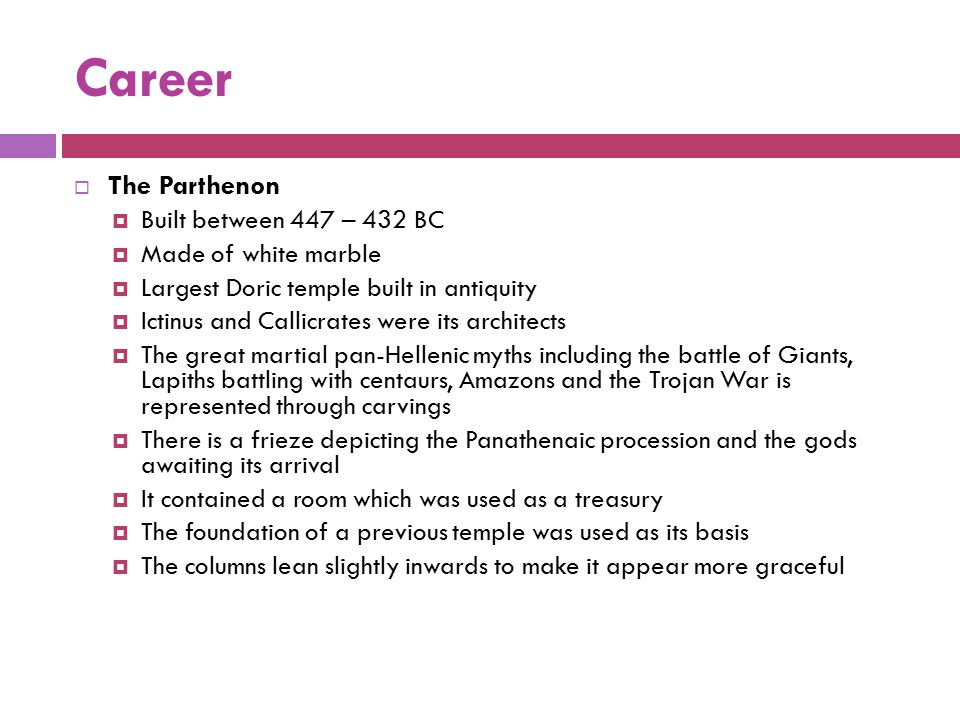 Career The Parthenon Built between 447 – 432 BC Made of white marble