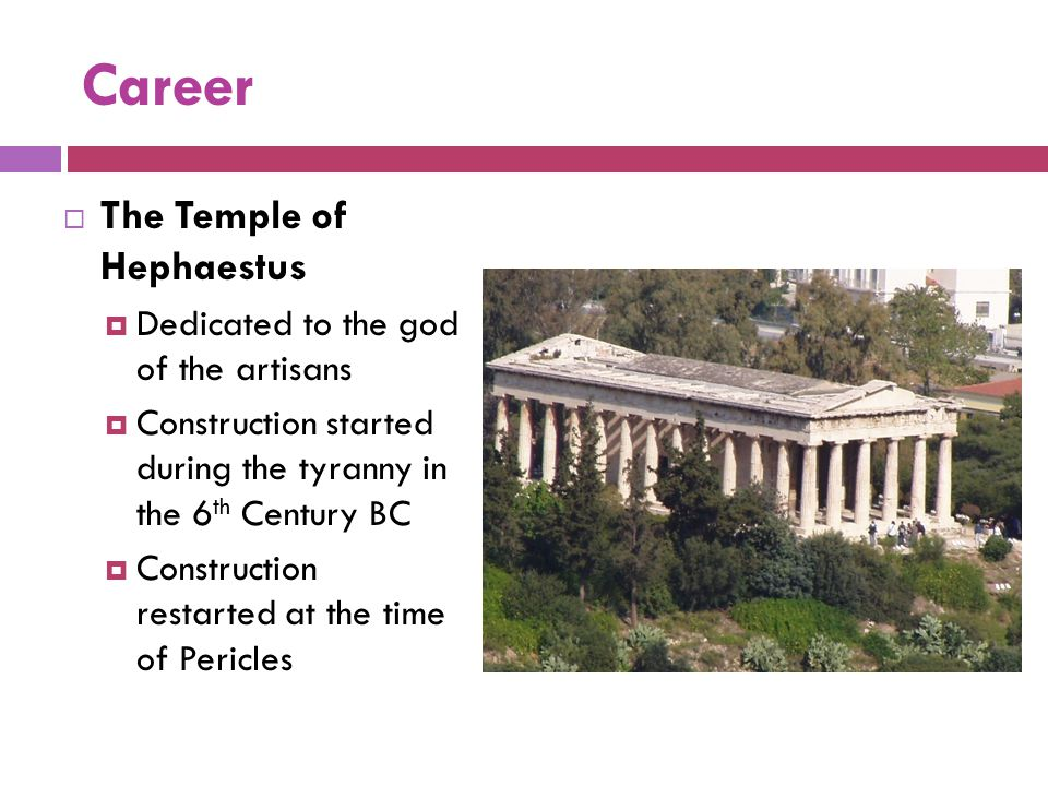 Career The Temple of Hephaestus Dedicated to the god of the artisans