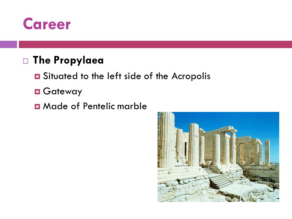 Career The Propylaea Situated to the left side of the Acropolis