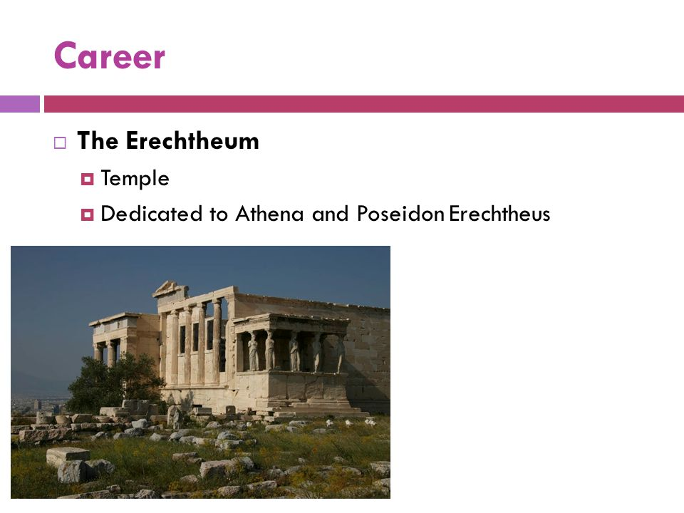 Career The Erechtheum Temple