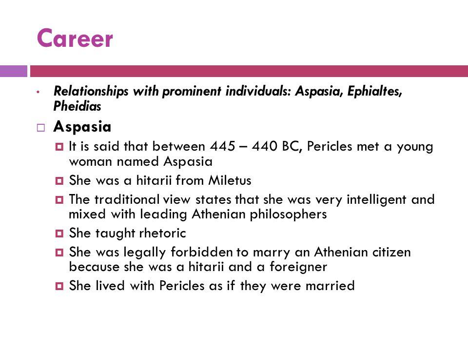 Career Relationships with prominent individuals: Aspasia, Ephialtes, Pheidias. Aspasia.