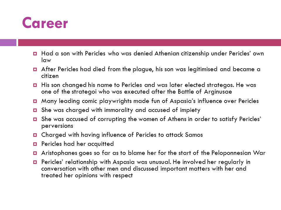 Career Had a son with Pericles who was denied Athenian citizenship under Pericles' own law.