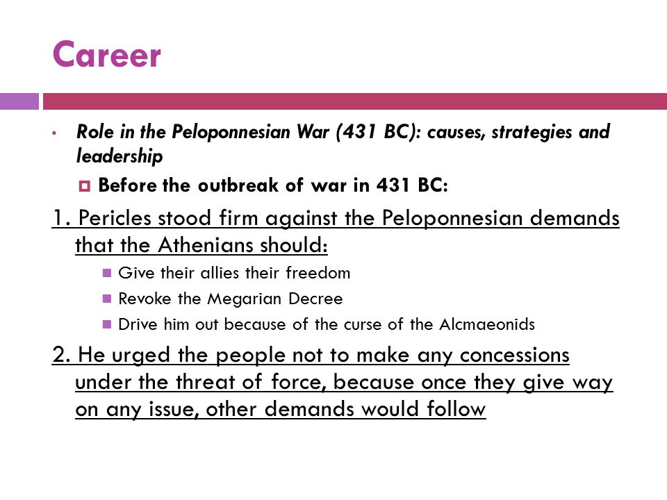 Career Role in the Peloponnesian War (431 BC): causes, strategies and leadership. Before the outbreak of war in 431 BC: