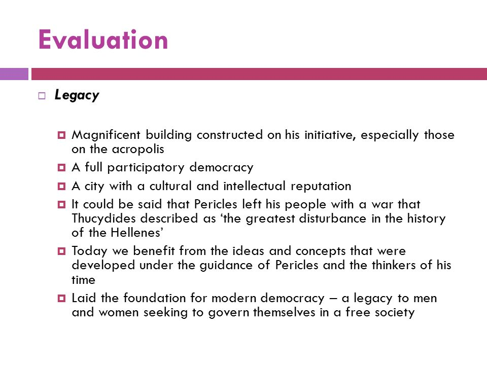 Evaluation Legacy. Magnificent building constructed on his initiative, especially those on the acropolis.