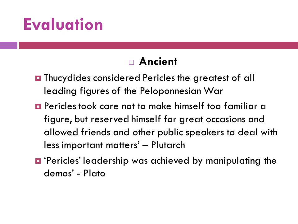 Evaluation Ancient. Thucydides considered Pericles the greatest of all leading figures of the Peloponnesian War.