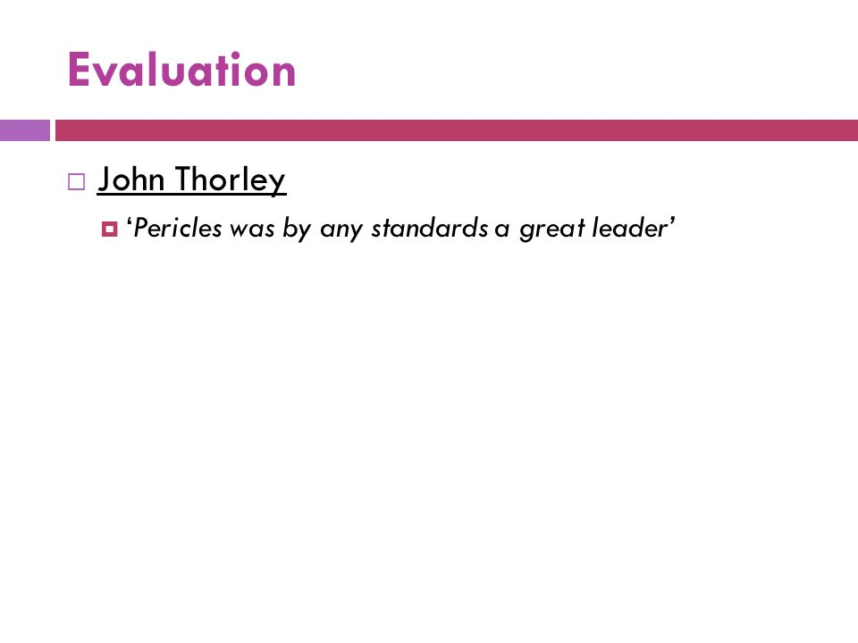 Evaluation John Thorley 'Pericles was by any standards a great leader'