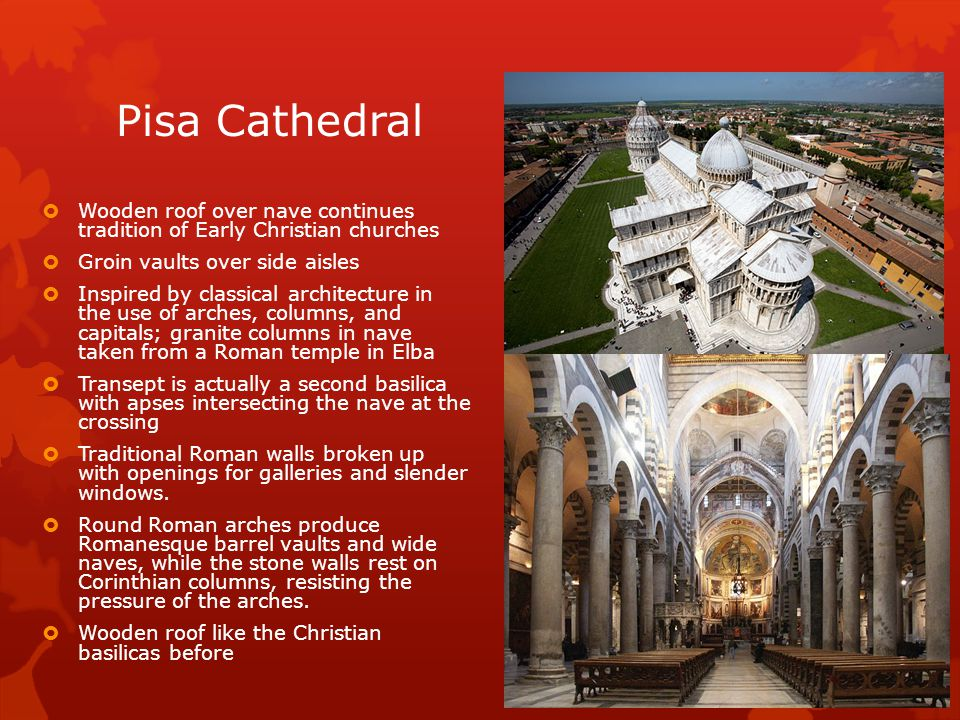 Pisa Cathedral Wooden roof over nave continues tradition of Early Christian churches. Groin vaults over side aisles.