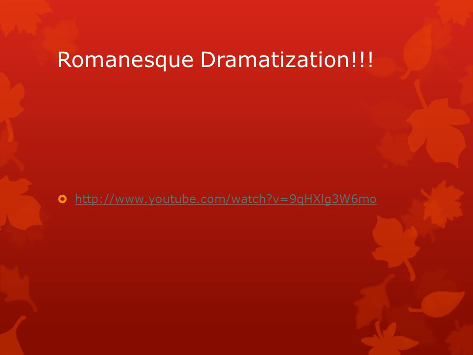 Romanesque Dramatization!!!