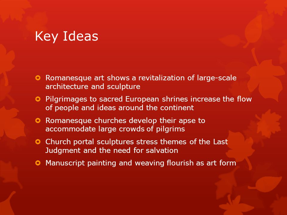 Key Ideas Romanesque art shows a revitalization of large-scale architecture and sculpture.