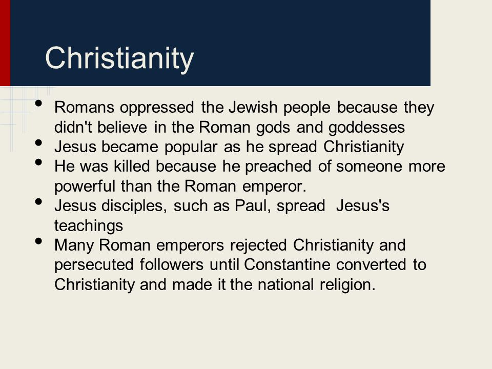 Christianity Romans oppressed the Jewish people because they didn t believe in the Roman gods and goddesses.
