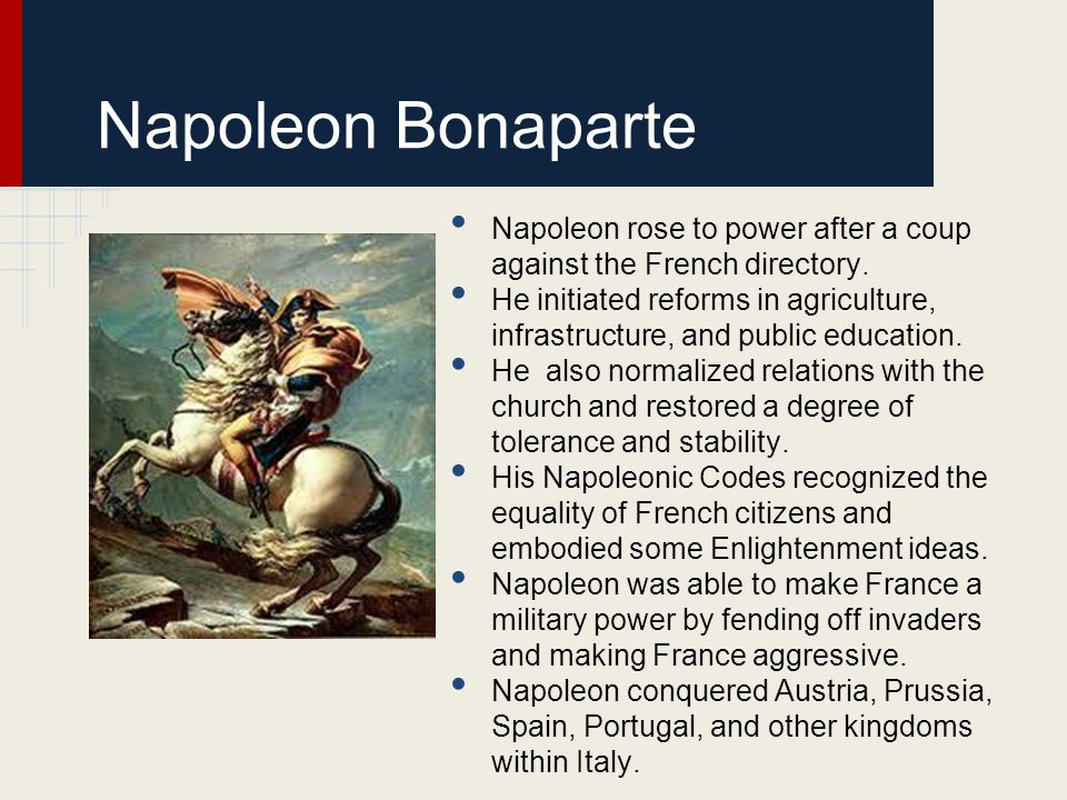 Napoleon Bonaparte Napoleon rose to power after a coup against the French directory.