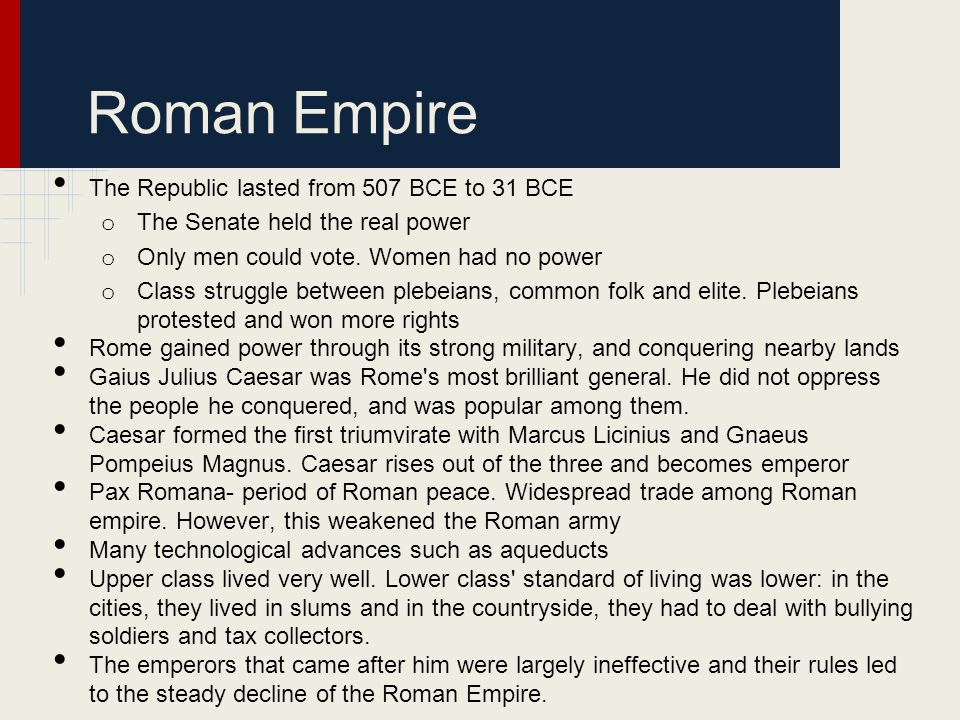 Roman Empire The Republic lasted from 507 BCE to 31 BCE