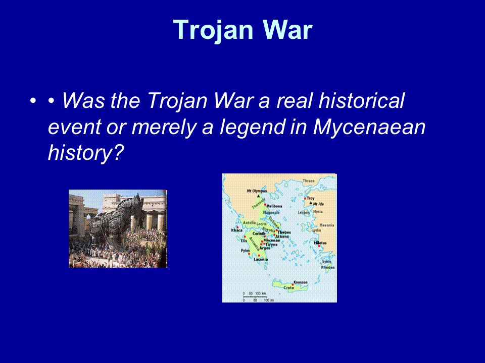 Trojan War • Was the Trojan War a real historical event or merely a legend in Mycenaean history